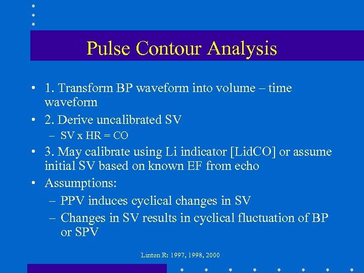 Pulse Contour Analysis • 1. Transform BP waveform into volume – time waveform •