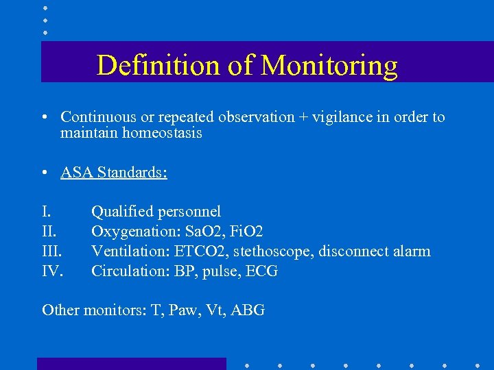 Definition of Monitoring • Continuous or repeated observation + vigilance in order to maintain
