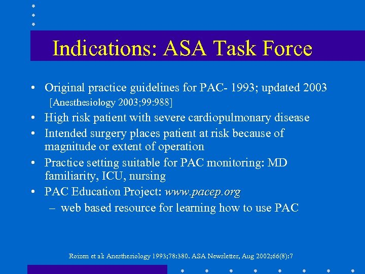 Indications: ASA Task Force • Original practice guidelines for PAC- 1993; updated 2003 [Anesthesiology