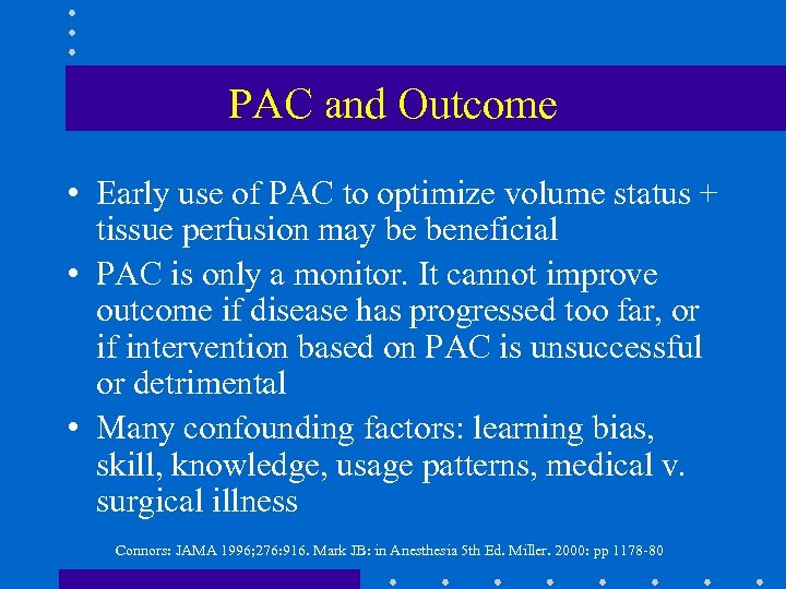 PAC and Outcome • Early use of PAC to optimize volume status + tissue