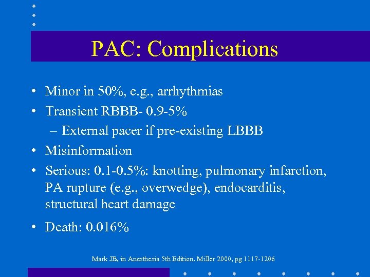 PAC: Complications • Minor in 50%, e. g. , arrhythmias • Transient RBBB- 0.