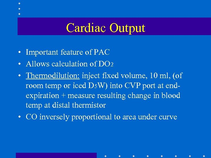 Cardiac Output • Important feature of PAC • Allows calculation of DO 2 •
