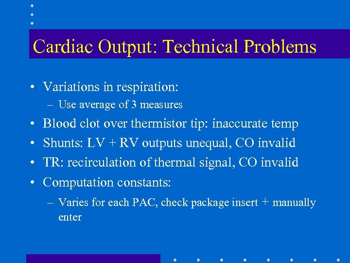 Cardiac Output: Technical Problems • Variations in respiration: – Use average of 3 measures