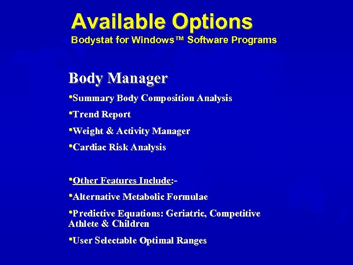 Available Options Bodystat for Windows™ Software Programs Body Manager • Summary Body Composition Analysis