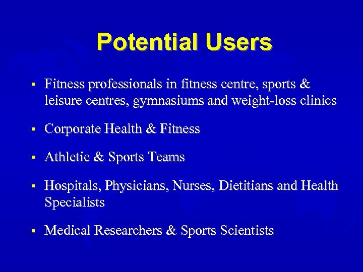 Potential Users § Fitness professionals in fitness centre, sports & leisure centres, gymnasiums and