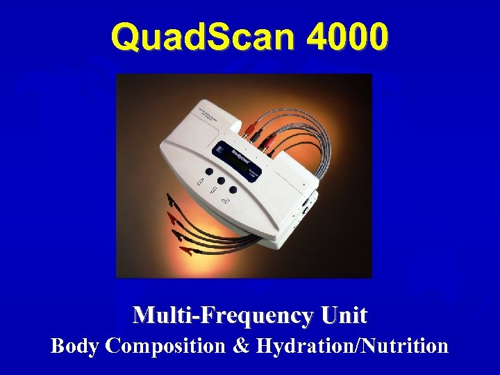 Quad. Scan 4000 Multi-Frequency Unit Body Composition & Hydration/Nutrition