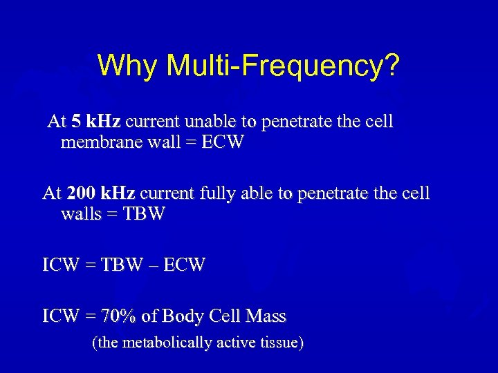 Why Multi-Frequency? At 5 k. Hz current unable to penetrate the cell membrane wall