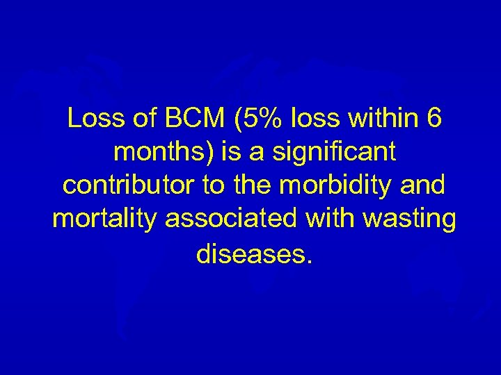 Loss of BCM (5% loss within 6 months) is a significant contributor to the