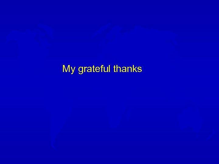 My grateful thanks