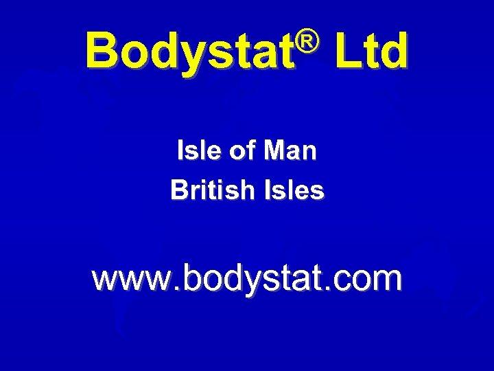 ® Bodystat Ltd Isle of Man British Isles www. bodystat. com