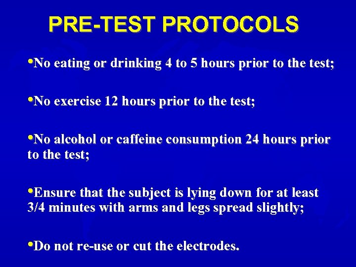 PRE-TEST PROTOCOLS • No eating or drinking 4 to 5 hours prior to the