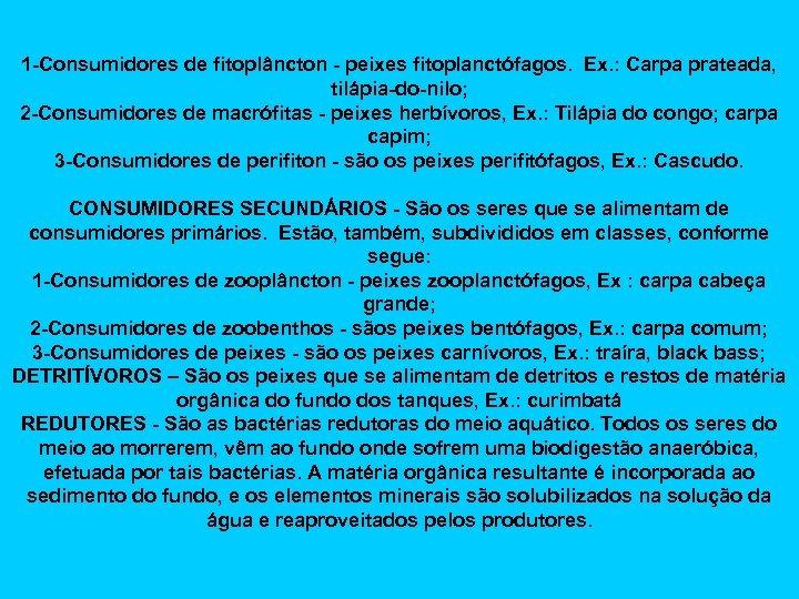 1 -Consumidores de fitoplâncton - peixes fitoplanctófagos. Ex. : Carpa prateada, tilápia-do-nilo; 2 -Consumidores