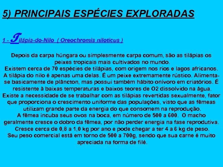 5) PRINCIPAIS ESPÉCIES EXPLORADAS 1 - Tilápia-do-Nilo ( Oreochromis niloticus ) Depois da carpa