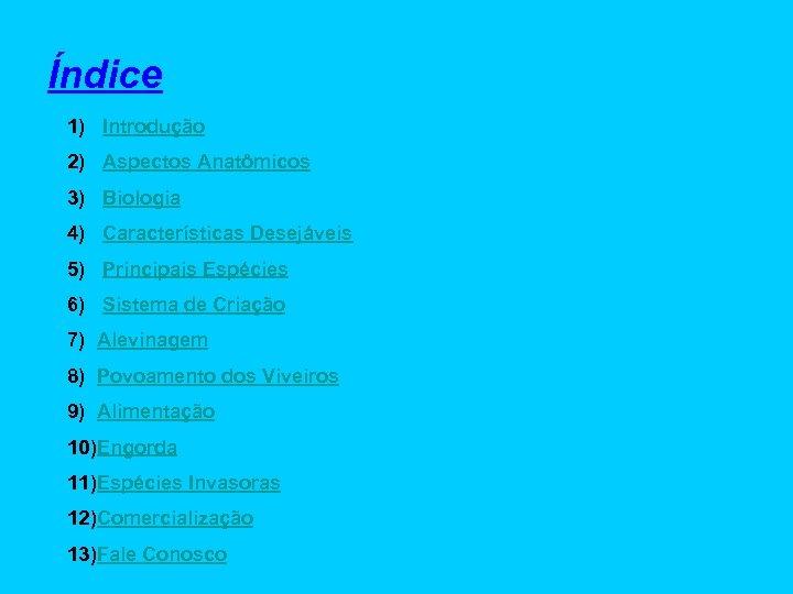 Índice 1) Introdução 2) Aspectos Anatômicos 3) Biologia 4) Características Desejáveis 5) Principais Espécies
