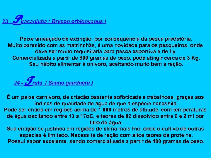 23 - Piracanjuba ( Brycon orbignyanus ) Peixe ameaçado de extinção, por conseqüência da