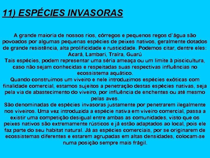 11) ESPÉCIES INVASORAS A grande maioria de nossos rios, córregos e pequenos regos d`água
