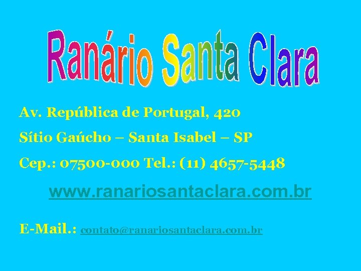 Av. República de Portugal, 420 Sítio Gaúcho – Santa Isabel – SP Cep. :
