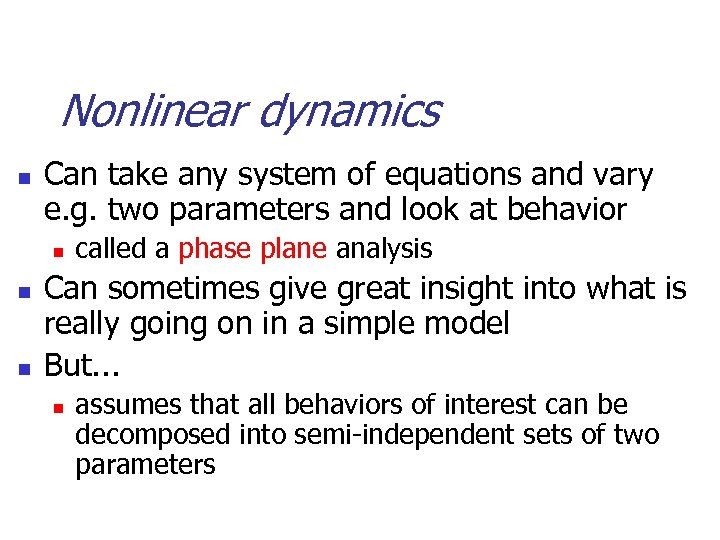 Nonlinear dynamics n Can take any system of equations and vary e. g. two