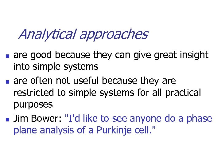 Analytical approaches n n n are good because they can give great insight into