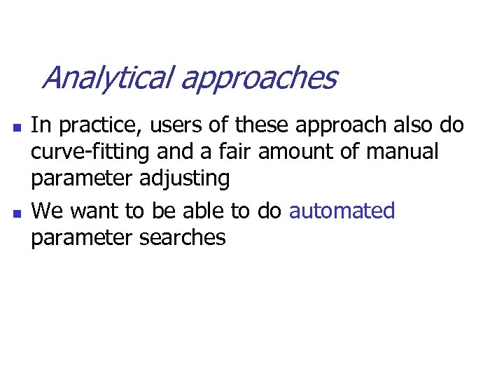 Analytical approaches n n In practice, users of these approach also do curve-fitting and