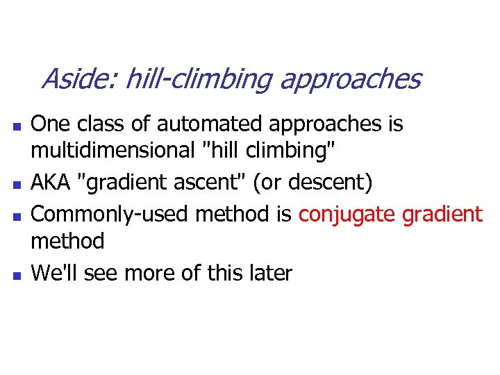 Aside: hill-climbing approaches n n One class of automated approaches is multidimensional