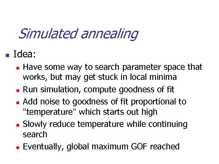 Simulated annealing n Idea: n n n Have some way to search parameter space