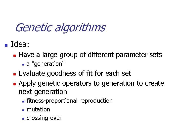 Genetic algorithms n Idea: n Have a large group of different parameter sets n
