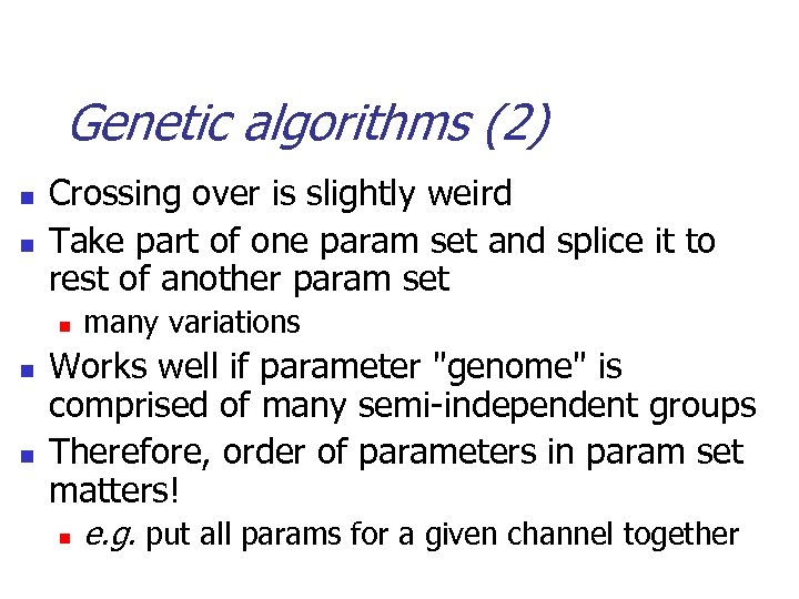 Genetic algorithms (2) n n Crossing over is slightly weird Take part of one
