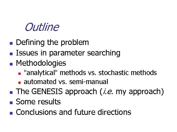 Outline n n n Defining the problem Issues in parameter searching Methodologies n n