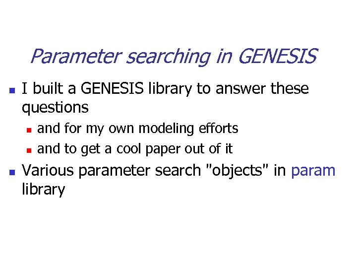 Parameter searching in GENESIS n I built a GENESIS library to answer these questions