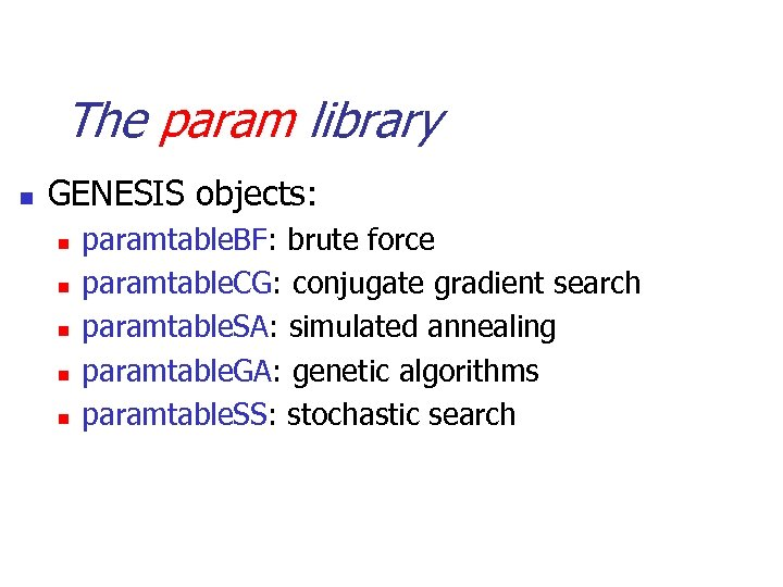 The param library n GENESIS objects: n n n paramtable. BF: brute force paramtable.