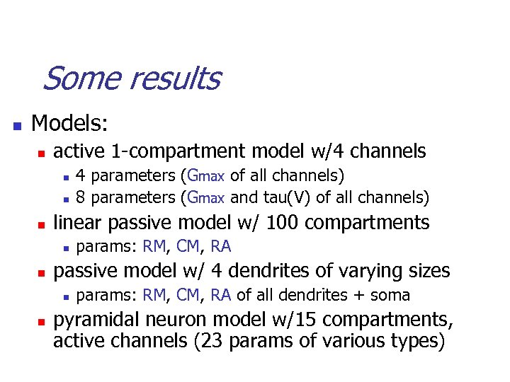 Some results n Models: n active 1 -compartment model w/4 channels n n n