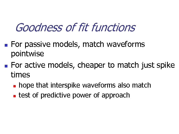 Goodness of fit functions n n For passive models, match waveforms pointwise For active
