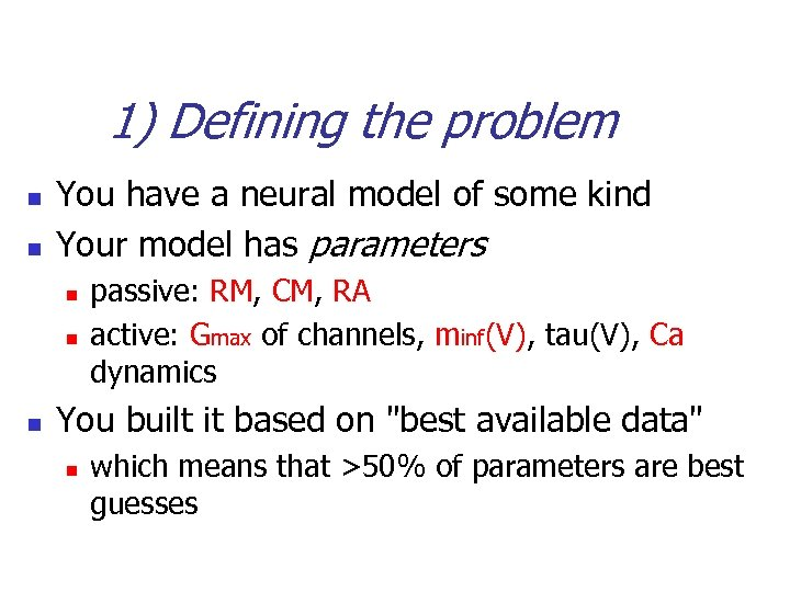 1) Defining the problem n n You have a neural model of some kind