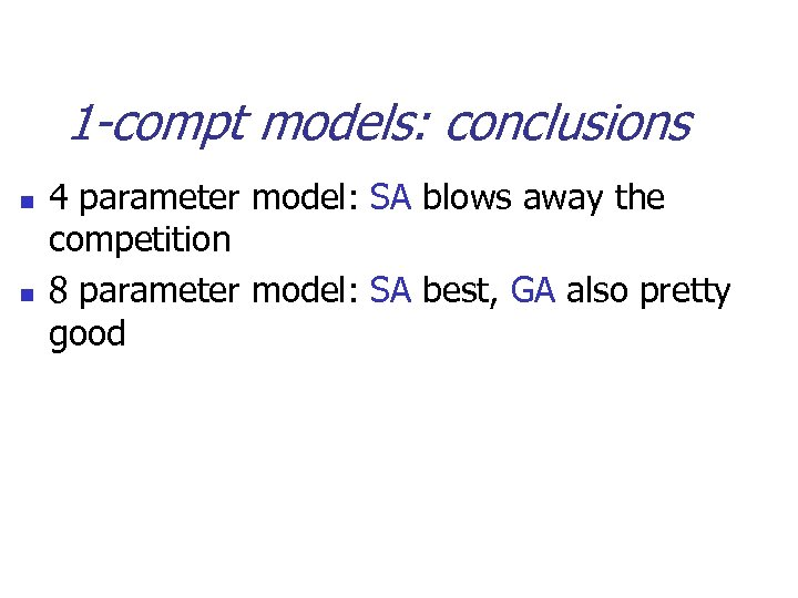 1 -compt models: conclusions n n 4 parameter model: SA blows away the competition