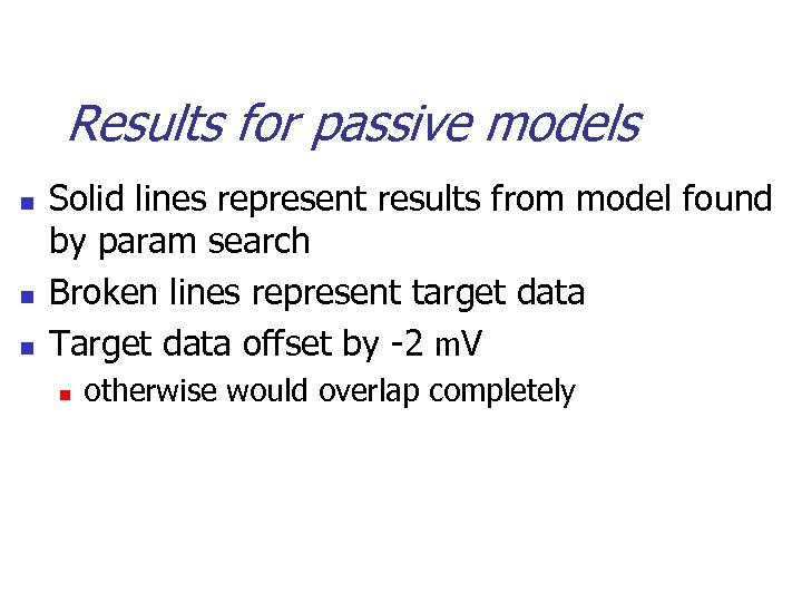 Results for passive models n n n Solid lines represent results from model found