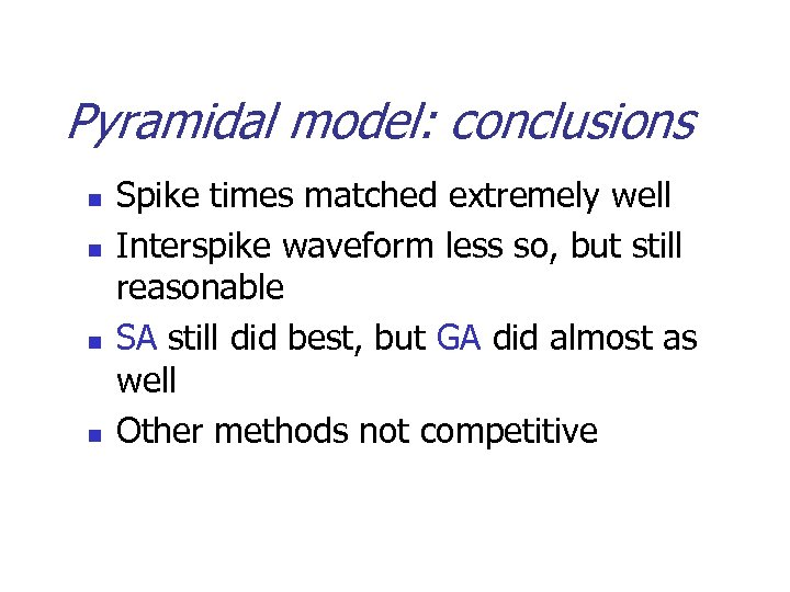 Pyramidal model: conclusions n n Spike times matched extremely well Interspike waveform less so,