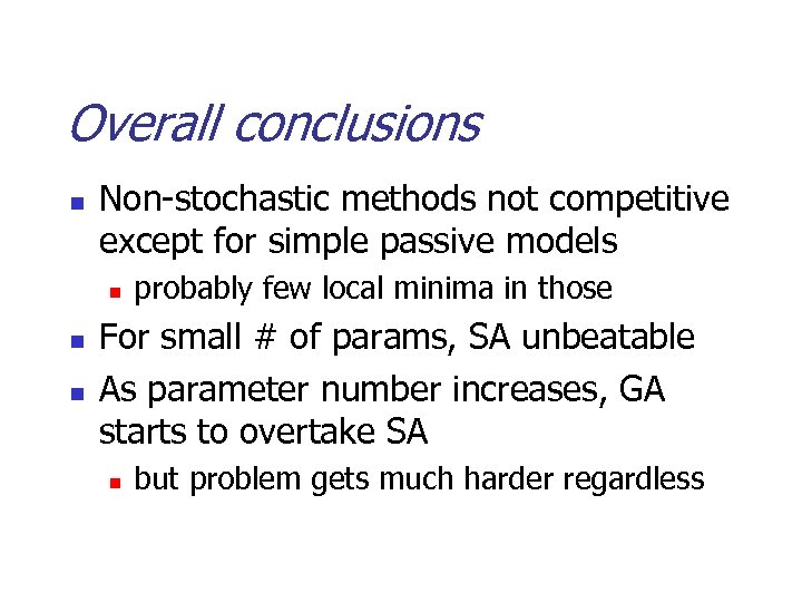 Overall conclusions n Non-stochastic methods not competitive except for simple passive models n n