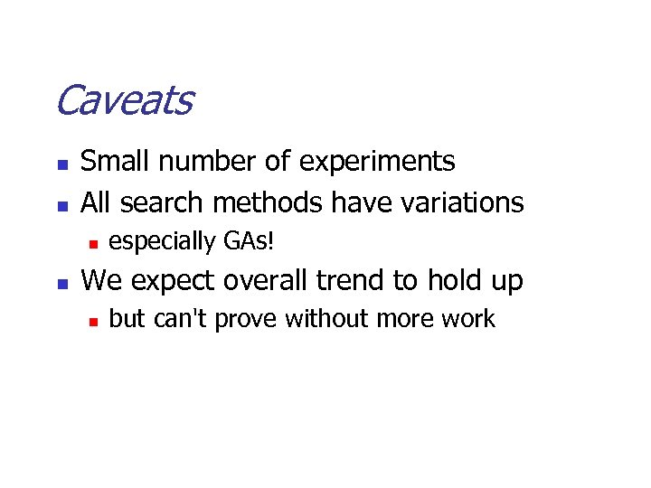Caveats n n Small number of experiments All search methods have variations n n