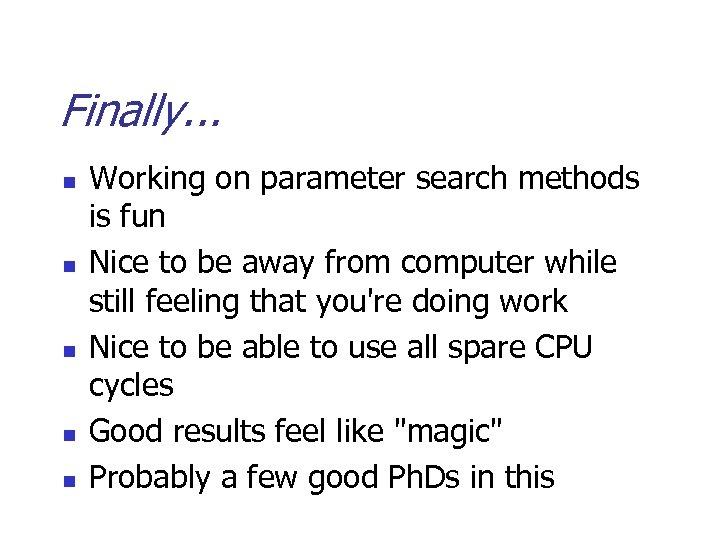 Finally. . . n n n Working on parameter search methods is fun Nice