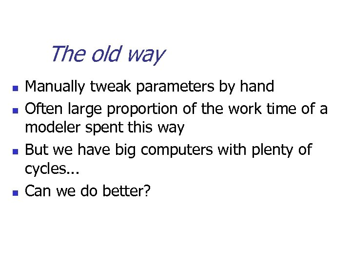 The old way n n Manually tweak parameters by hand Often large proportion of