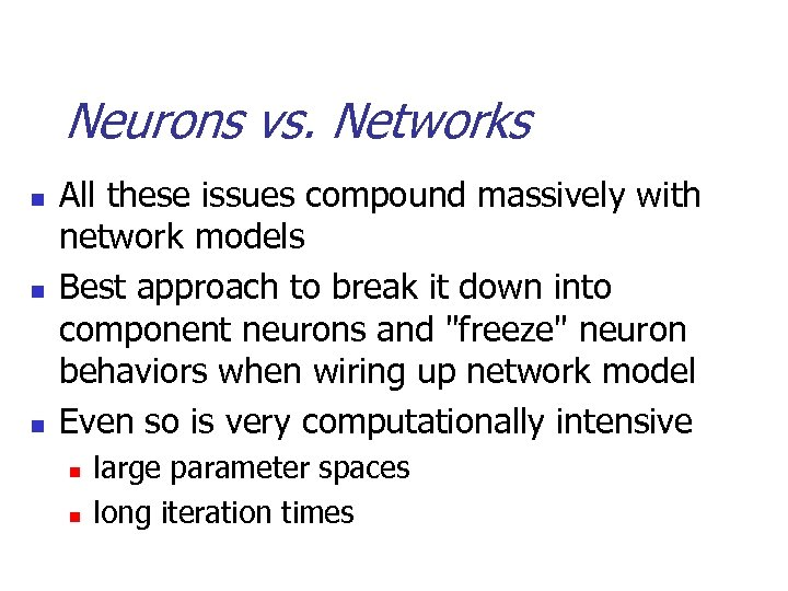 Neurons vs. Networks n n n All these issues compound massively with network models