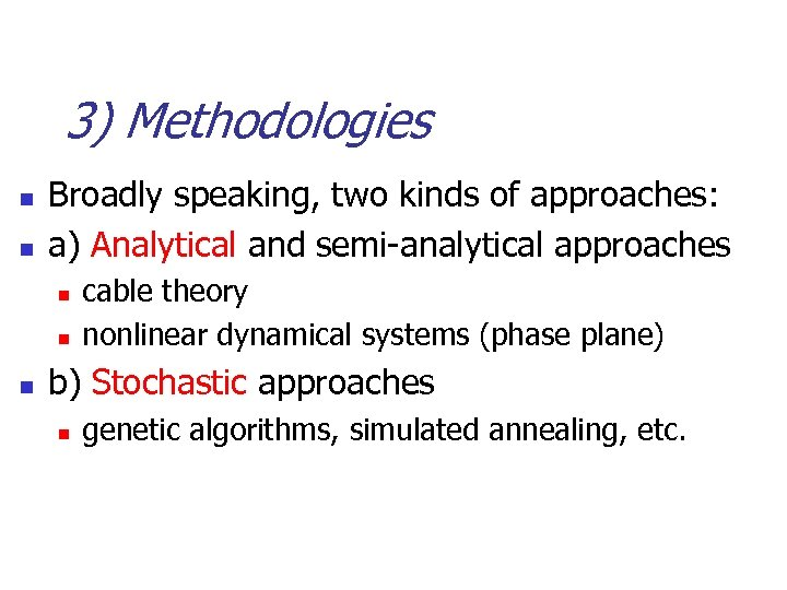 3) Methodologies n n Broadly speaking, two kinds of approaches: a) Analytical and semi-analytical