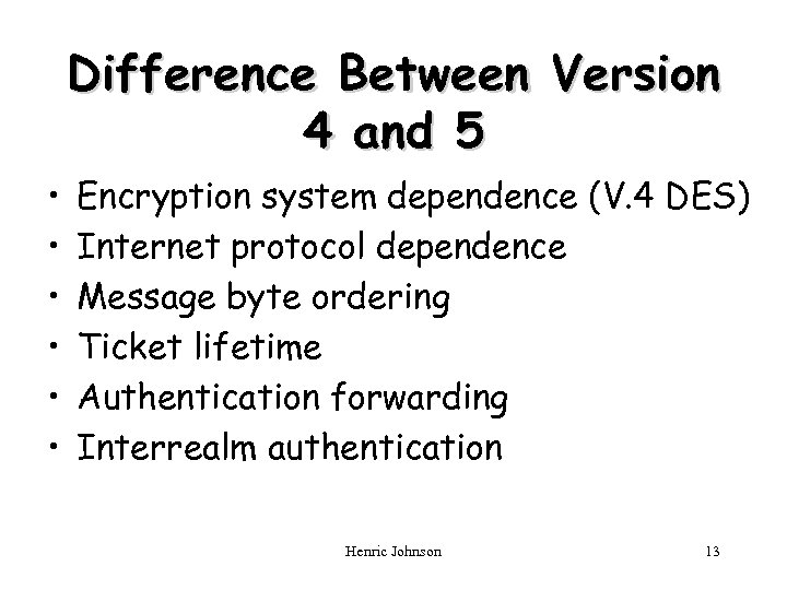 Difference Between Version 4 and 5 • • • Encryption system dependence (V. 4