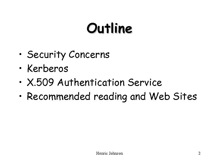 Outline • • Security Concerns Kerberos X. 509 Authentication Service Recommended reading and Web