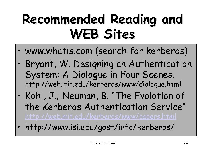 Recommended Reading and WEB Sites • www. whatis. com (search for kerberos) • Bryant,