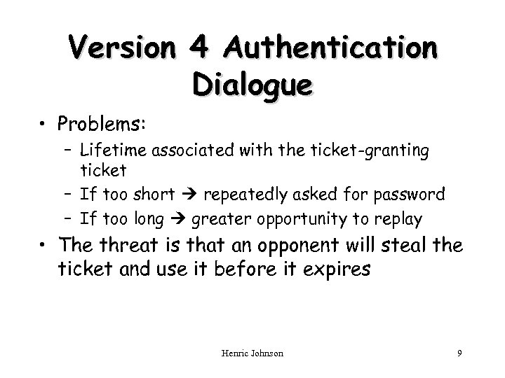 Version 4 Authentication Dialogue • Problems: – Lifetime associated with the ticket-granting ticket –