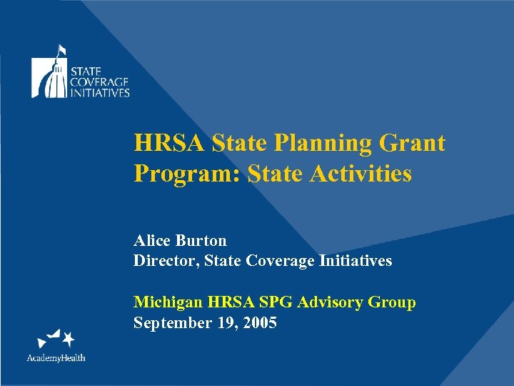 HRSA State Planning Grant Program: State Activities Alice Burton Director, State Coverage Initiatives Michigan