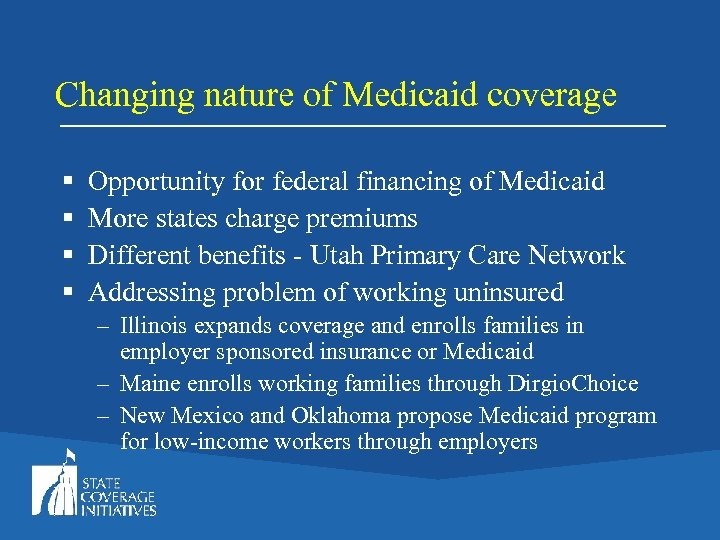 Changing nature of Medicaid coverage § § Opportunity for federal financing of Medicaid More