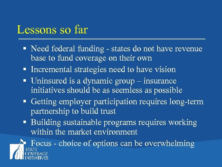 Lessons so far § Need federal funding - states do not have revenue base